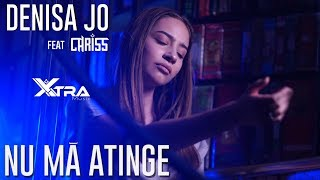 DENISA JO feat. CHRISS - Nu Ma Atinge (Original Radio Edit)