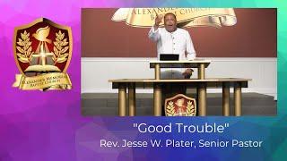 """GOOD TROUBLE"" - PASTOR JESSE W. PLATER (8.2.20)"