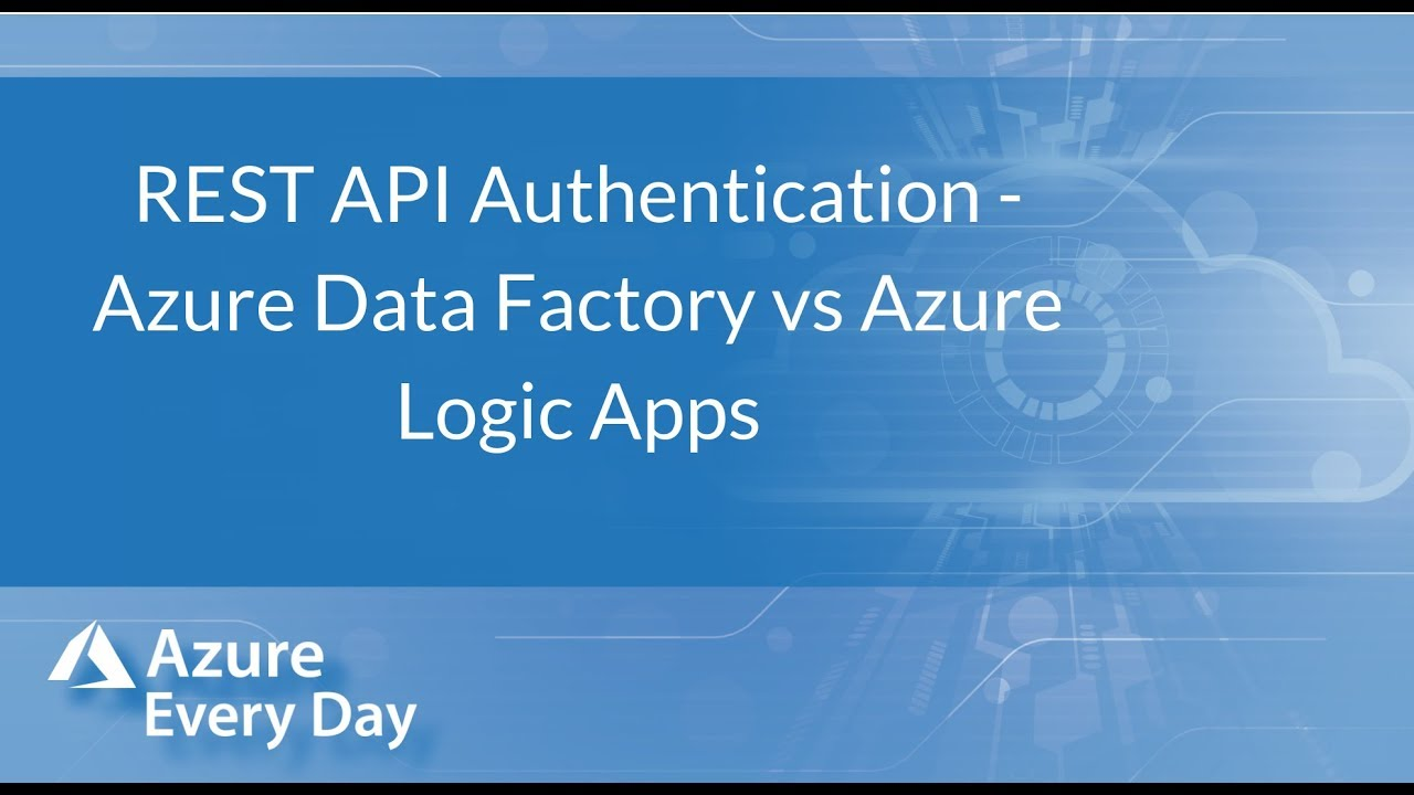 REST API Authentication – Azure Data Factory vs Azure Logic Apps