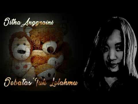Sitha Anggraini - Sebatas 'Tuk Lelahmu (Audio)