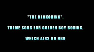"Theme For Golden Boy Boxing ""The Reckoning"""