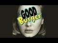 ●  Good Burger  Hello Song  ●