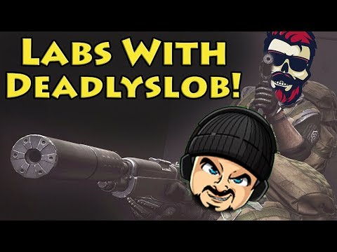 Labs with Deadlyslob! - Escape From Tarkov