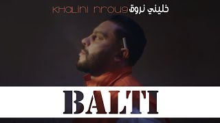 Download Balti -  Khalini Nrou9 (Official Music Video)