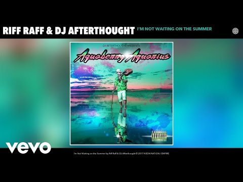 Riff Raff, DJ Afterthought - I'm Not Waiting on the Summer