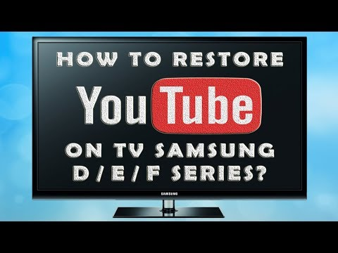 How to restore / install YouTube on Samsung Smart TV D / E / F Series ? (2019)