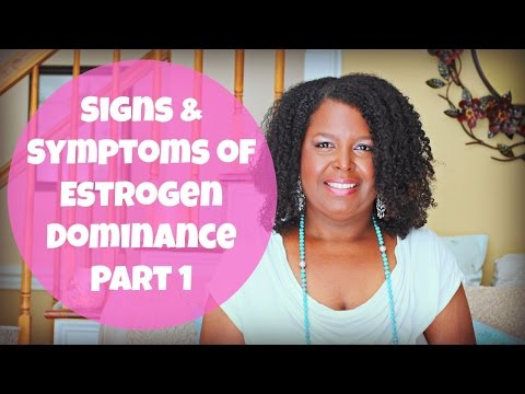 Signs & Symptoms of Estrogen Dominance Part 1 | By: What Chelsea Eats