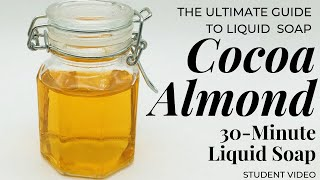 30-Minute Liquid Soap | Sweet Cocoa Almond | The Ultimate Guide to Liquid Soap