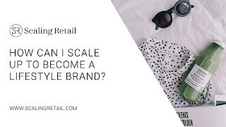 How Can I Scale Up to Become a Lifestyle Brand?