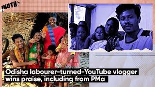 Odisha labourer-turned-YouTube vlogger wins praise, including from PM
