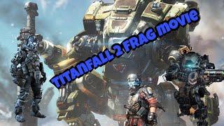 Frag movie Titanfall 2  I  Фраг мовик вTitanfall 2
