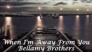 Watch Bellamy Brothers When Im Away From You video