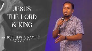 JESUS: THE LORD & KING   Hope Has A Name Series (Week 3)   Ps. Sam Ellis