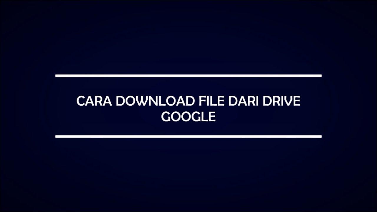 Lihat Cara Download File Google Drive Orang Lain Terbaru