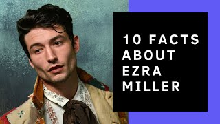 Ezra Miller // 10 Facts You Didn't Know About Him