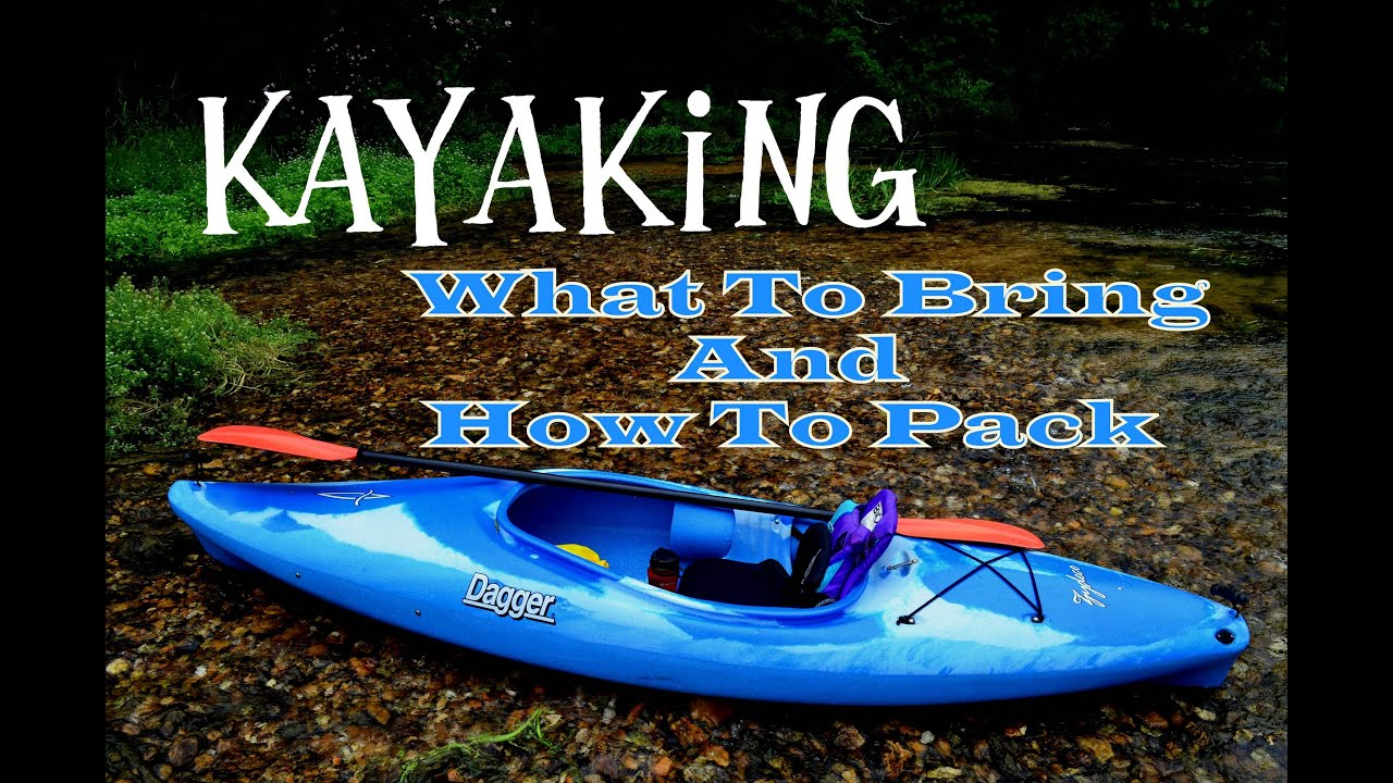 Kayaking: What To Bring & How To Pack