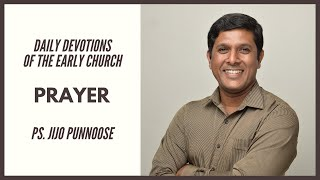 Daily Devotions Of The Early Church: Prayer - Ps Jijo Punnoose [ENG]