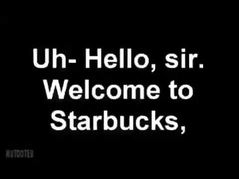 Welcome to Starbucks what can I get you?