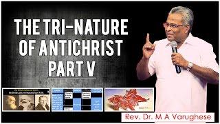 The Tri-Nature of Antichrist PART V - Rev. Dr. M A Varughese