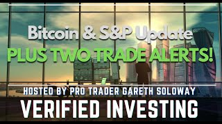 Bitcoin & S&P Update + Two Trade Alerts