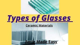 Types Of Glasses / Ceramic Materials / Material Science