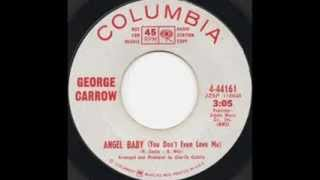 GEORGE CARROW~ANGEL BABY DON´T YOU EVER LEAVE ME