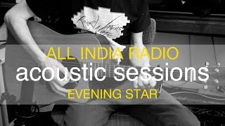 All India Radio - Evening Star (Acoustic)