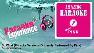 Amazing Karaoke - So What (Karaoke Version) - Originally Performed By Pink