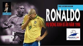 THE LOCKER ROOM | RONALDO DE LIMA & VỤ ĐỘNG KINH BÍ ẨN TẠI WORLD CUP 98