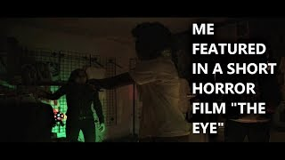 """ME FEATURED IN A SHORT HORROR FILM """"THE EYE"""""""