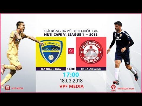 FULL | FLC Thanh Hóa vs TP Hồ Chí Minh | VÒNG 2 NUTI CAFE V LEAGUE 2018