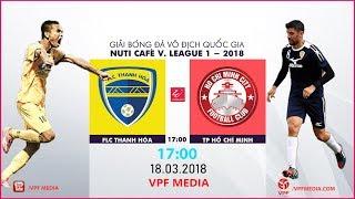 FULL   FLC Thanh Hóa vs TP Hồ Chí Minh   VÒNG 2 NUTI CAFE V LEAGUE 2018