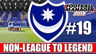 Non-League to Legend FM18 | PORTSMOUTH | Part 19 | END OF THE SEASON | Football Manager 2018