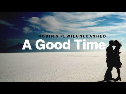 Robin G Ft Wilunleashed - A Good Time