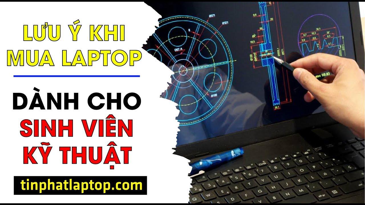 Sinh viên ngành kỹ thuật, xây dựng mua laptop cần chú ý những điều gì?