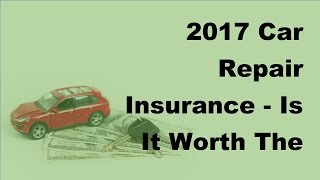 2017 Car Repair Insurance  |  Is It Worth The Risk   Car Repair Insurance Facts