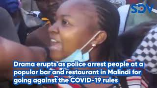 Police arrest people at a popular bar & restaurant in Malindi for going against the COVID-19 rules