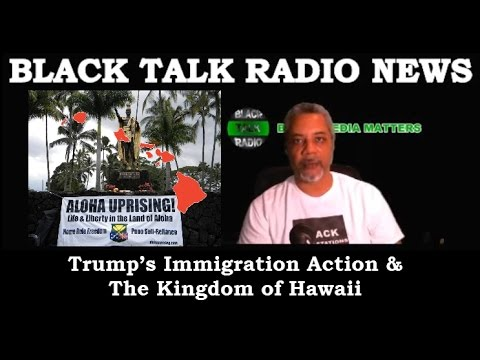 Trump's Immigration Action & The Kingdom of Hawaii
