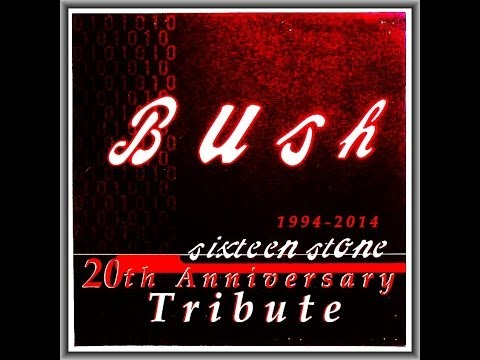 BUSH- SIXTEEN STONE 20TH ANNIVERSARY TRIBUTE (Full Album)