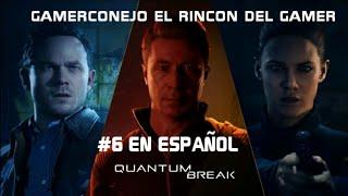 QUANTUM BREAK CAMPAÑA CAPITULO 6 EN ESPAÑOL