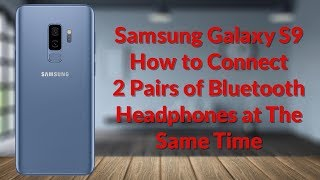 Samsung Galaxy S9 How To Connect 2 Pairs of Bluetooth Headphones At The Same Time - YouTube Tech Guy