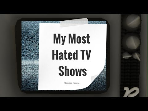 My Most Hated TV Shows