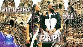 aNI HOANG & DEE - PAPI / Ани Хоанг и Dee - Papi, 2018