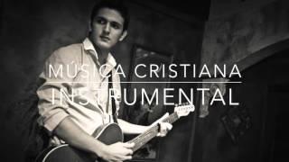 1 HORA DE MÚSICA INSTRUMENTAL CRISTIANA - LO MAS NUEVO (2017 • 2018)
