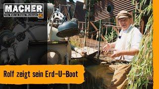 MACHER | Rolf zeigt: sein Erd-U-Boot