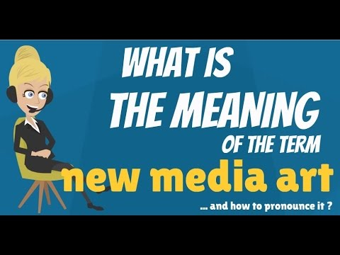 What is NEW MEDIA ART? What does NEW MEDIA ART mean? NEW MEDIA ART meaning & explanation