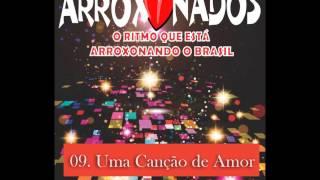 ARROXONADOS - Uma Canção de Amor