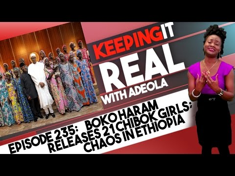 Keeping It Real With Adeola - Eps 235 (Boko Haram Releases 21 Chibok Girls; Chaos In Ethiopia)
