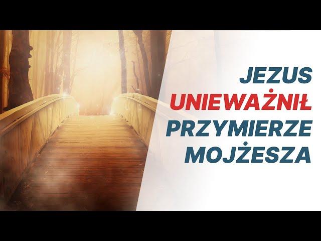 Jezus unieważnił przymierze Mojżesza - pastor W. Orzeł
