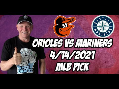 Baltimore Orioles vs Seattle Mariners 4/14/21 MLB Pick and Prediction MLB Tips Betting Pick